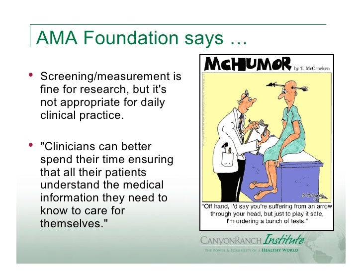 AMA Foundation says …•   Screening/measurement is    fine for research, but its    not appropriate for daily    clinical p...