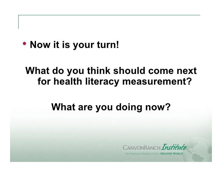 • Now it is your turn!What do you think should come next for health literacy measurement?      What are you doing now?