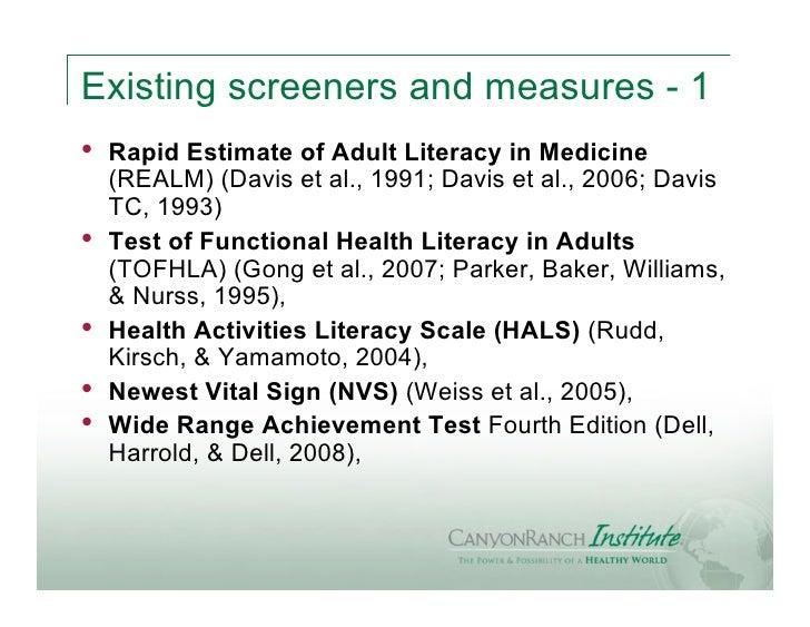 Existing screeners and measures - 1•   Rapid Estimate of Adult Literacy in Medicine    (REALM) (Davis et al., 1991; Davis ...