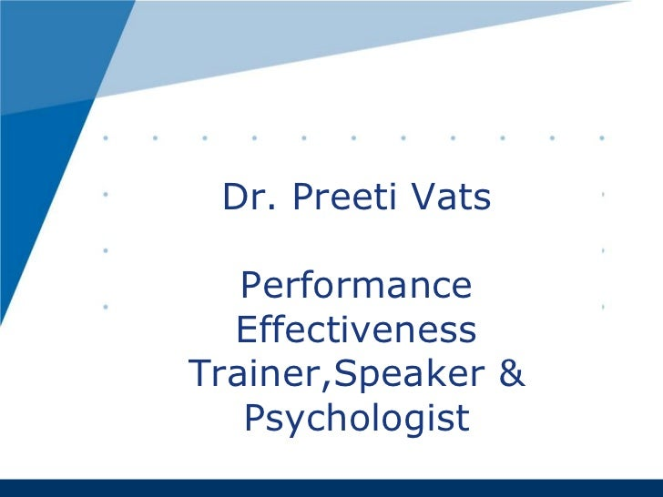 Dr. Preeti Vats   Performance  EffectivenessTrainer,Speaker &   Psychologist