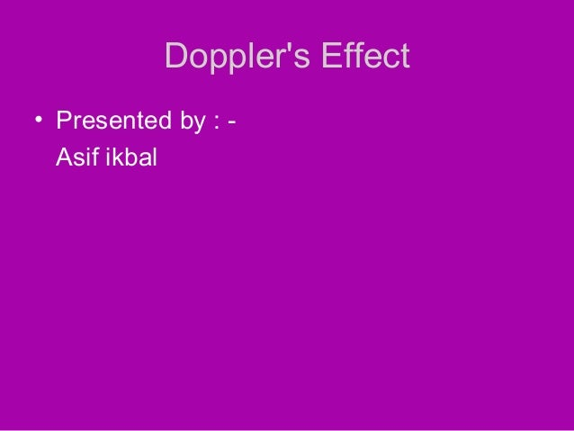 Dopplers Effect• Presented by : -  Asif ikbal