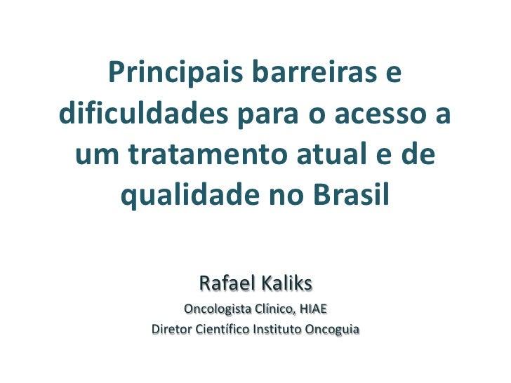 Principais barreiras edificuldades para o acesso a um tratamento atual e de     qualidade no Brasil              Rafael Ka...
