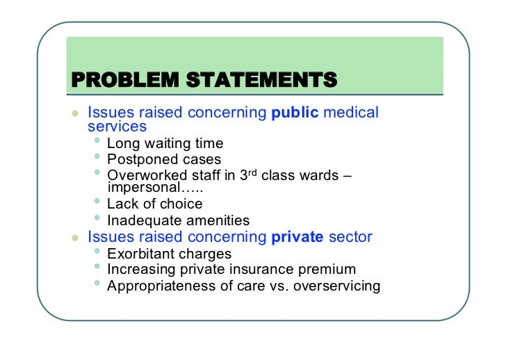 PROBLEM STATEMENTS   Issues raised concerning public medical     services     • Long waiting time     • Postponed case...