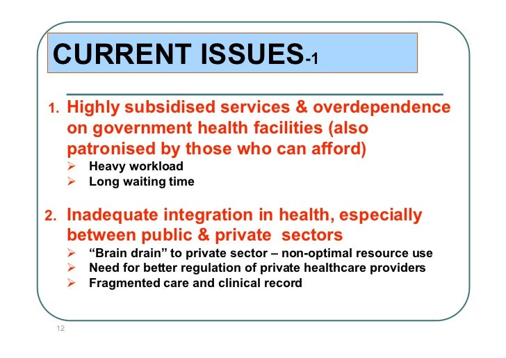 CURRENT ISSUES-11.    Highly subsidised services & overdependence      on government health facilities (also      patronis...