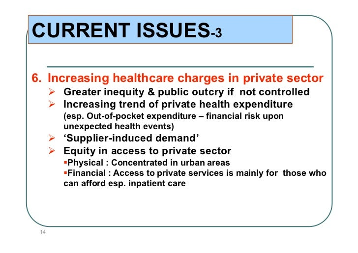 CURRENT ISSUES-36. Increasing healthcare charges in private sector       Greater inequity & public outcry if not control...
