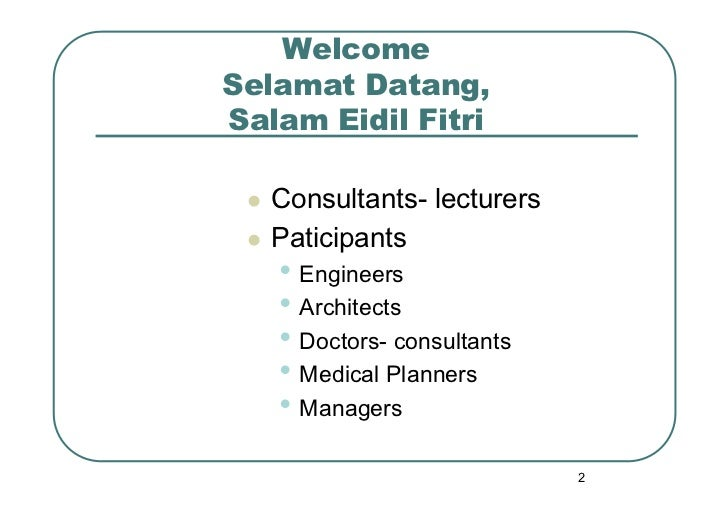 WelcomeSelamat Datang,Salam Eidil Fitri  Consultants- lecturers  Paticipants      • Engineers      • Architects     ...