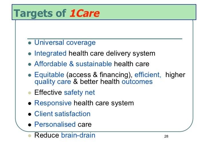 Targets of 1Care     Universal coverage     Integrated health care delivery system     Affordable & sustainable heal...