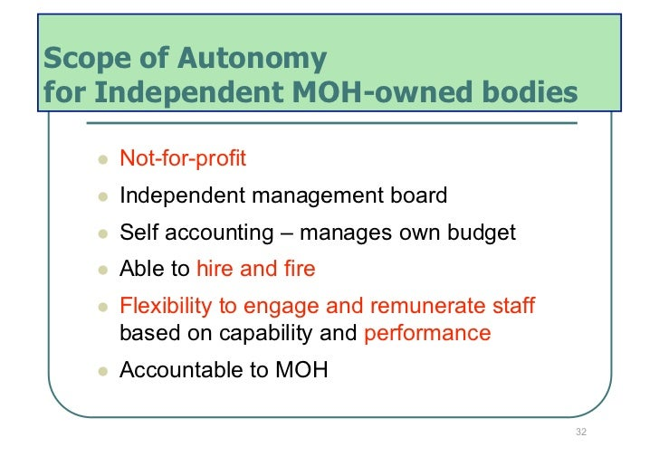 Scope of Autonomyfor Independent MOH-owned bodies      Not-for-profit      Independent management board      Self ac...