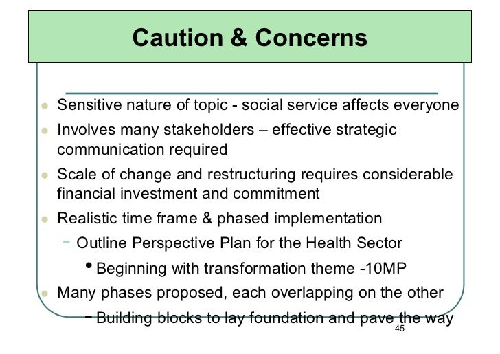Caution & Concerns   Sensitive nature of topic - social service affects everyone   Involves many stakeholders – effect...