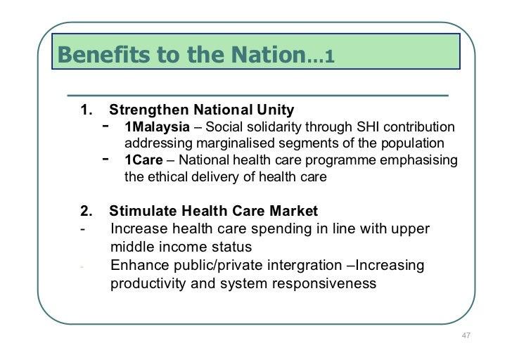 Benefits to the Nation…1  1.    Strengthen National Unity       -   1Malaysia – Social solidarity through SHI contributio...