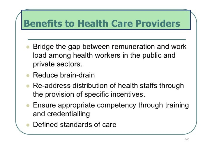 Benefits to Health Care Providers   Bridge the gap between remuneration and work     load among health workers in the pu...