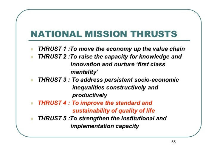 NATIONAL MISSION THRUSTS   THRUST 1 :To move the economy up the value chain   THRUST 2 :To raise the capacity for know...