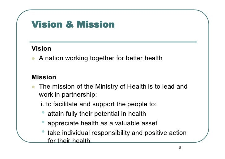 Vision & MissionVision A nation working together for better healthMission The mission of the Ministry of Health is to ...