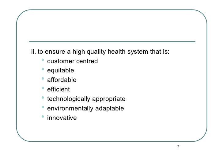 ii. to ensure a high quality health system that is:     • customer centred     • equitable     • affordable     • effi...