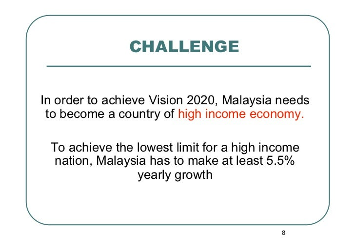 CHALLENGEIn order to achieve Vision 2020, Malaysia needs to become a country of high income economy. To achieve the lowest...