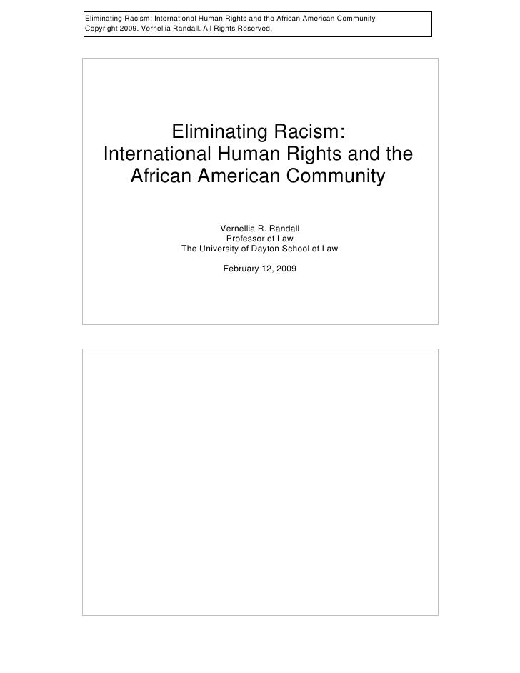 Eliminating Racism: International Human Rights and the African American Community Copyright 2009. Vernellia Randall. All R...