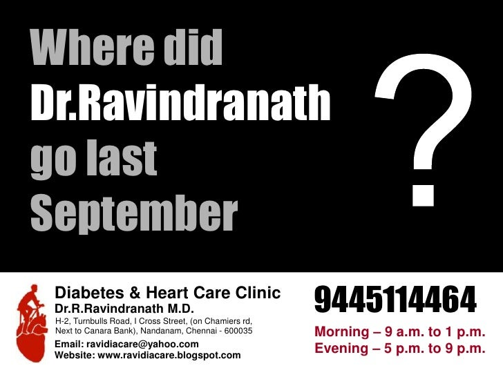 ?<br />Diabetes & Heart Care Clinic<br />Dr.R.Ravindranath M.D.<br />H-2, Turnbulls Road, I Cross Street, (on Chamiers rd,...