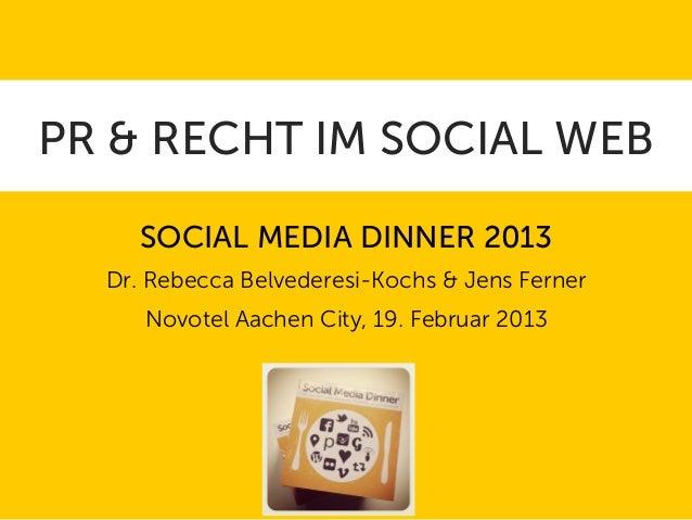 PR & RECHT IM SOCIAL WEB     SOCIAL MEDIA DINNER 2013  Dr. Rebecca Belvederesi-Kochs & Jens Ferner     Novotel Aachen City...