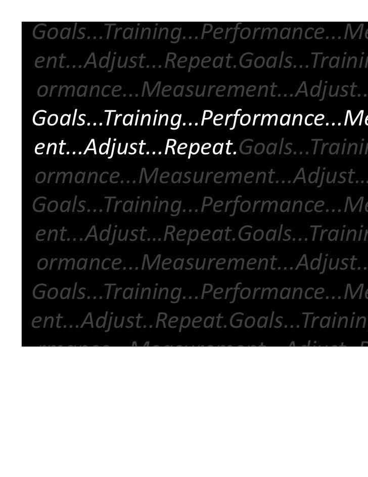 Goals...Training...Performance...Measurement...Adjust...Repeat.Goals...Training...Performance...Measurement...Adjust..Repe...