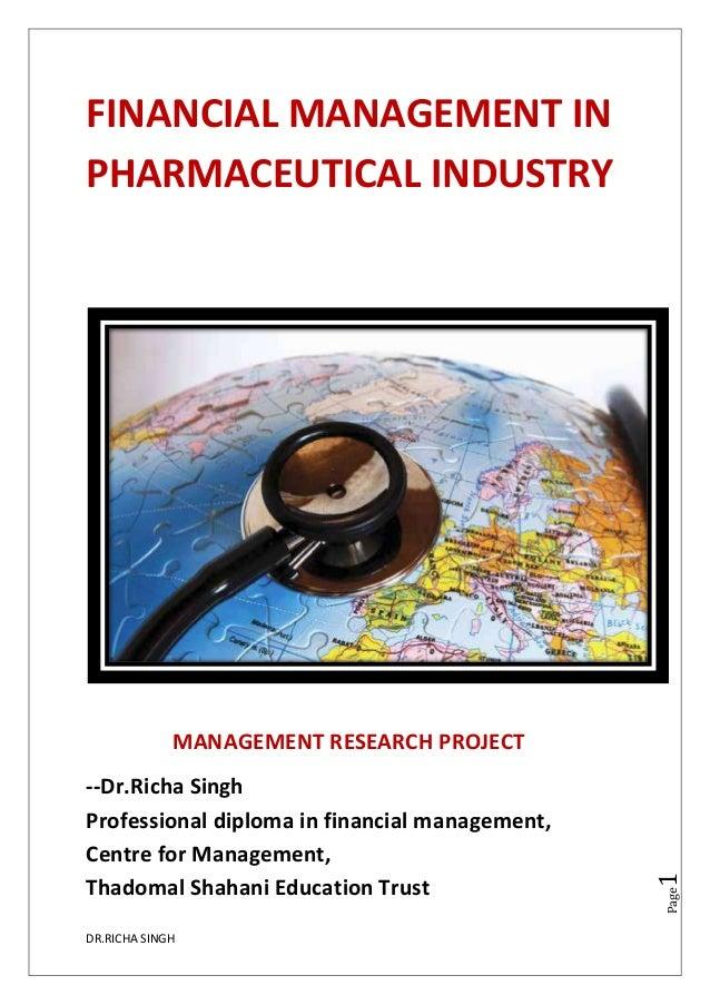 DR.RICHA SINGHPage1FINANCIAL MANAGEMENT INPHARMACEUTICAL INDUSTRYMANAGEMENT RESEARCH PROJECT--Dr.Richa SinghProfessional d...