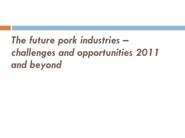 The future pork industries – challenges and opportunities 2011 and beyond