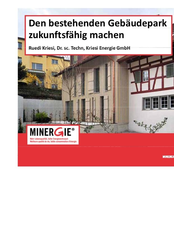 DenbestehendenGebäudepark                       pzukunftsfähigmachenRuediKriesi,Dr.sc.Techn,KriesiEnergieGmbHRu...