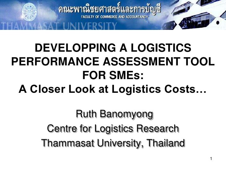 1<br />DEVELOPPING A LOGISTICS PERFORMANCE ASSESSMENT TOOL FOR SMEs: A Closer Look at Logistics Costs…<br />Ruth Banomyong...