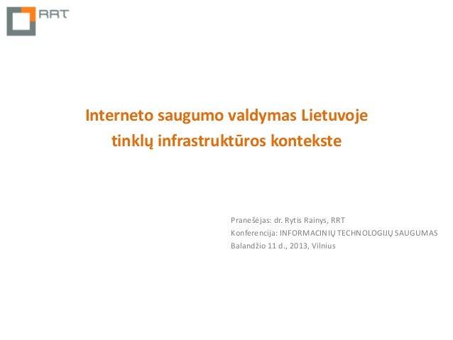 Interneto saugumo valdymas Lietuvoje    tinklų infrastruktūros kontekste                  Pranešėjas: dr. Rytis Rainys, RR...