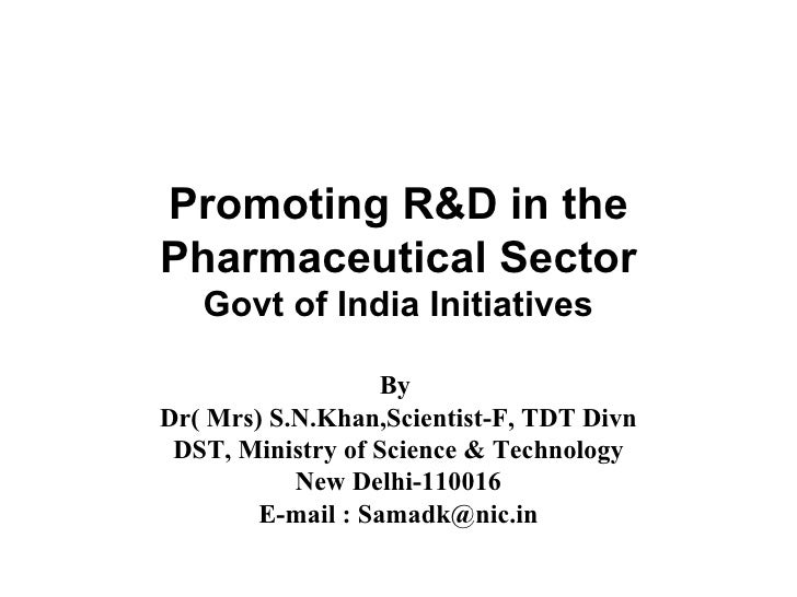 Promoting R&D in the Pharmaceutical Sector Govt of India Initiatives By  Dr( Mrs) S.N.Khan,Scientist-F, TDT Divn DST, Mini...