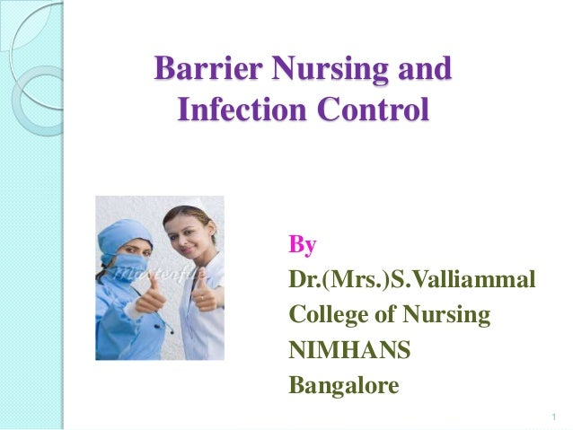 Barrier Nursing and Infection Control        By        Dr.(Mrs.)S.Valliammal        College of Nursing        NIMHANS     ...