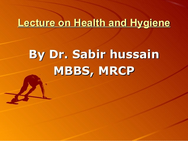 Lecture on Health and HygieneLecture on Health and HygieneBy Dr. Sabir hussainBy Dr. Sabir hussainMBBS, MRCPMBBS, MRCP