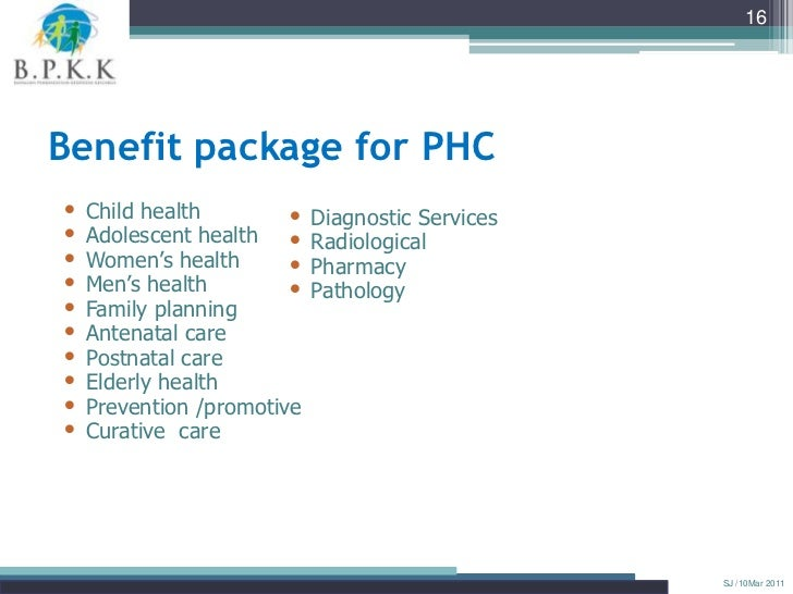 """16Benefit package for PHC• Child health        • Diagnostic Services• Adolescent health • Radiological• Women""""s health • P..."""