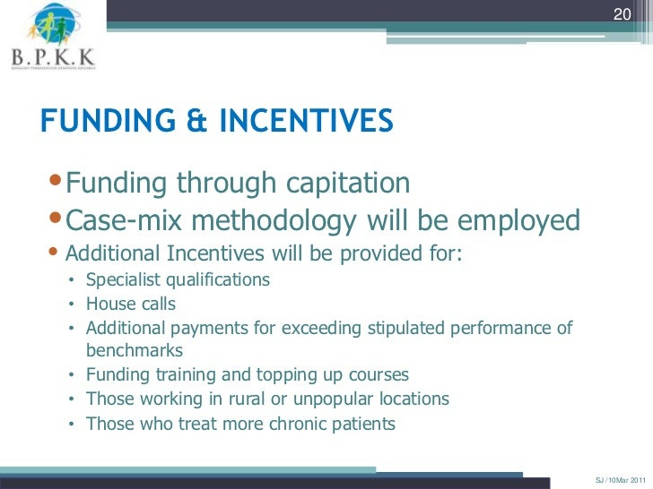 20FUNDING & INCENTIVES•Funding through capitation•Case-mix methodology will be employed• Additional Incentives will be pro...