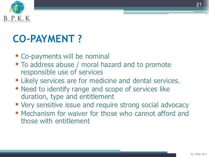 21CO-PAYMENT ?• Co-payments will be nominal• To address abuse / moral hazard and to promote  responsible use of services• ...