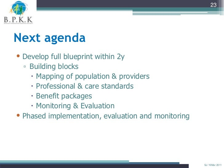 23Next agenda• Develop full blueprint within 2y  ▫ Building blocks     Mapping of population & providers     Professiona...