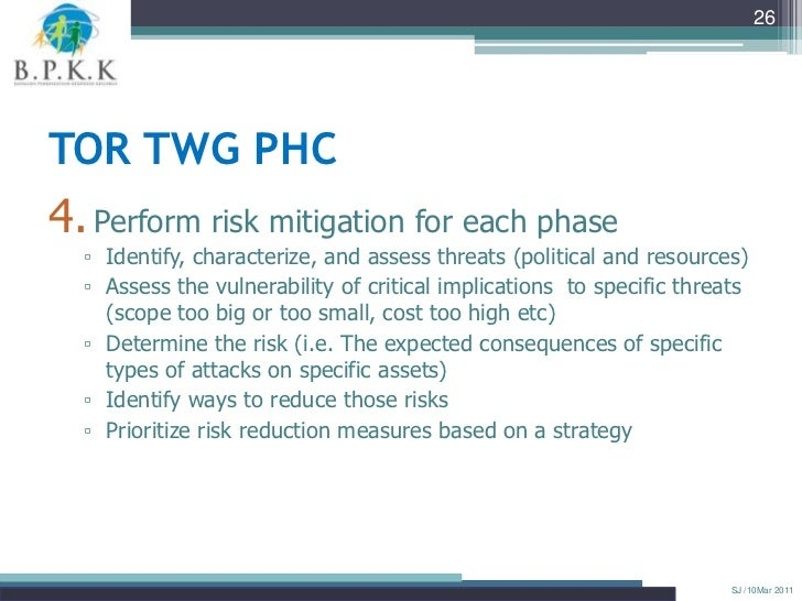 26TOR TWG PHC4. Perform risk mitigation for each phase  ▫ Identify, characterize, and assess threats (political and resour...