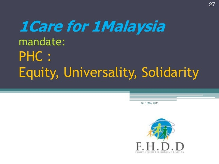 271Care for 1Malaysiamandate:PHC :Equity, Universality, Solidarity                     SJ /10Mar 2011