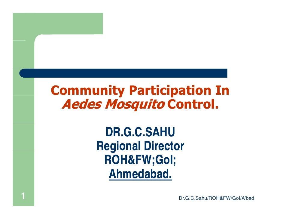 Community Participation In             y        p      Aedes Mosquito Control.             DR.G.C.SAHU           Regional ...