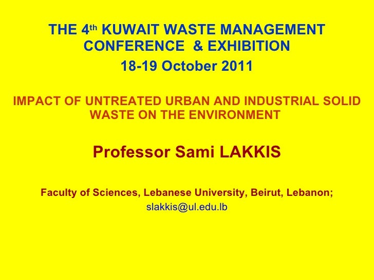 THE 4 th  KUWAIT WASTE MANAGEMENT CONFERENCE  & EXHIBITION 18-19 October 2011 IMPACT OF UNTREATED URBAN AND INDUSTRIAL SOL...