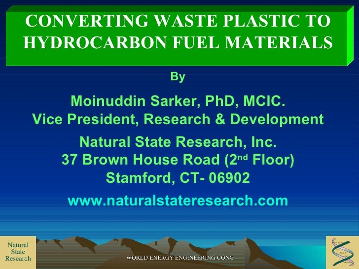 CONVERTING WASTE PLASTIC TO HYDROCARBON FUEL MATERIALS By Moinuddin Sarker, PhD, MCIC. Vice President, Research & Developm...