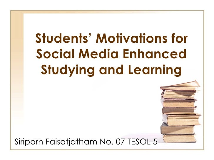 Students' Motivations for     Social Media Enhanced      Studying and LearningSiriporn Faisatjatham No. 07 TESOL 5