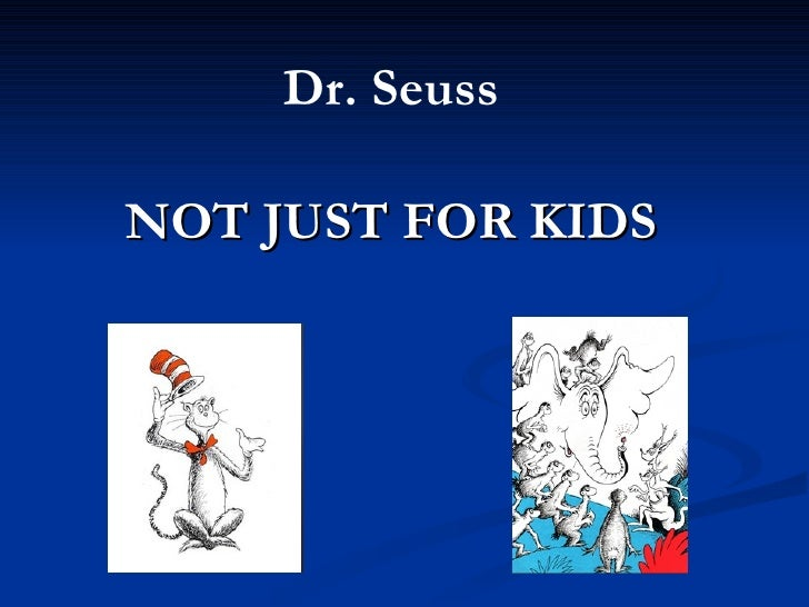 NOT JUST FOR KIDS   Dr. Seuss