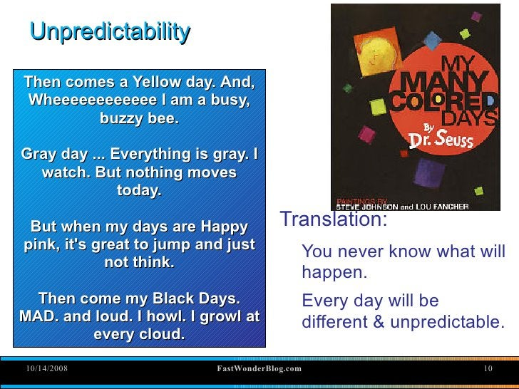 Unpredictability  Then comes a Yellow day. And,  Wheeeeeeeeeeee I am a busy,         buzzy bee.  Gray day ... Everything i...