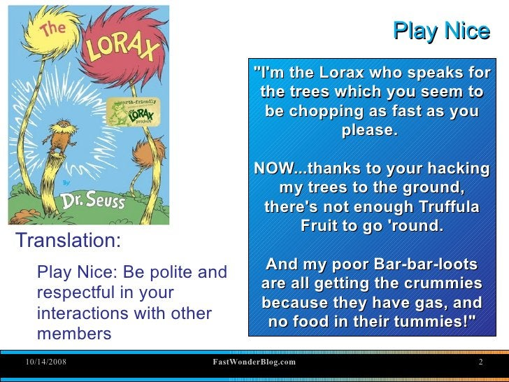 Play Nice                                  quot;I'm the Lorax who speaks for                                   the trees w...
