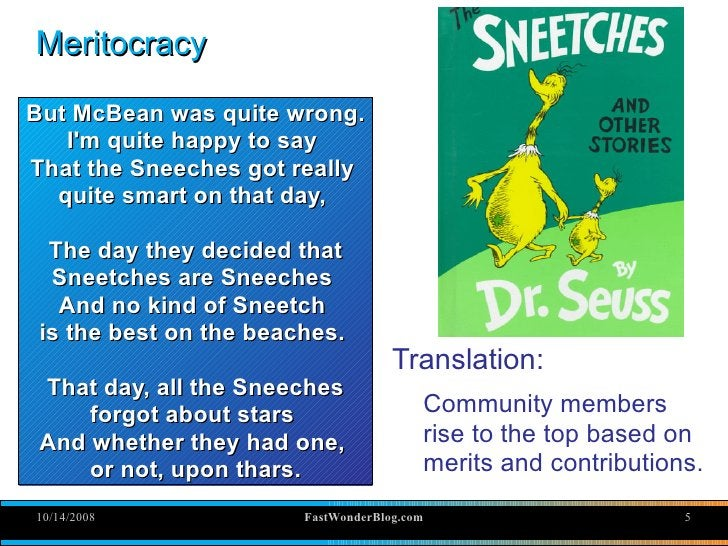 Meritocracy  But McBean was quite wrong.    I'm quite happy to say That the Sneeches got really   quite smart on that day,...