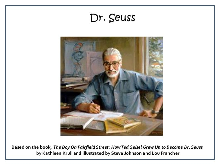 Dr. Seuss<br />Based on the book, The Boy On Fairfield Street: How Ted Geisel Grew Up to Become Dr. Seuss<br />by Kathleen...