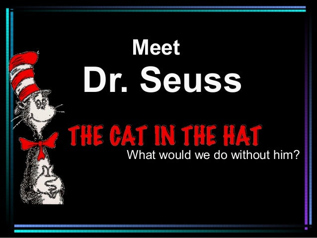 MeetDr. Seuss  What would we do without him?