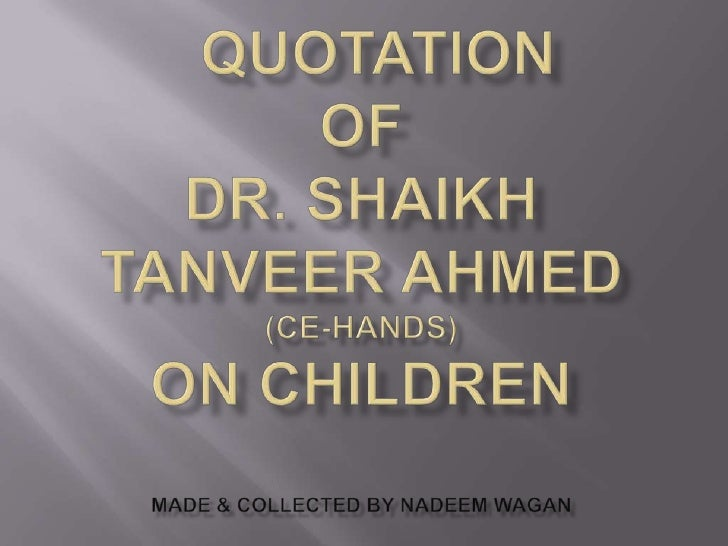 Quotation of Dr. Shaikh Tanveer Ahmed (CE-HANDS  ) on Children Made & collected by Nadeem Wagan