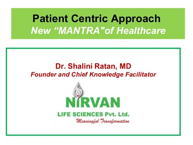 """Patient Centric Approach New """"MANTRA""""of Healthcare Dr. Shalini Ratan, MD Founder and Chief Knowledge Facilitator"""