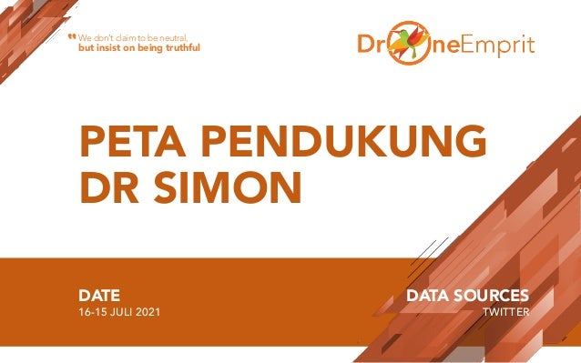 PETA PENDUKUNG DR SIMON DATE 16-15 JULI 2021 DATA SOURCES TWITTER We don't claim to be neutral, but insist on being truthf...